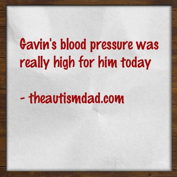 Gavin's blood pressure was really high for him today