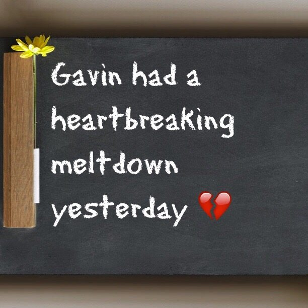 Gavin had a heartbreaking meltdown yesterday