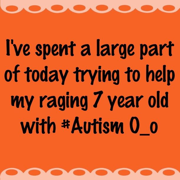 I've spent a large part of today trying to help my raging 7 year old with #Autism O_o
