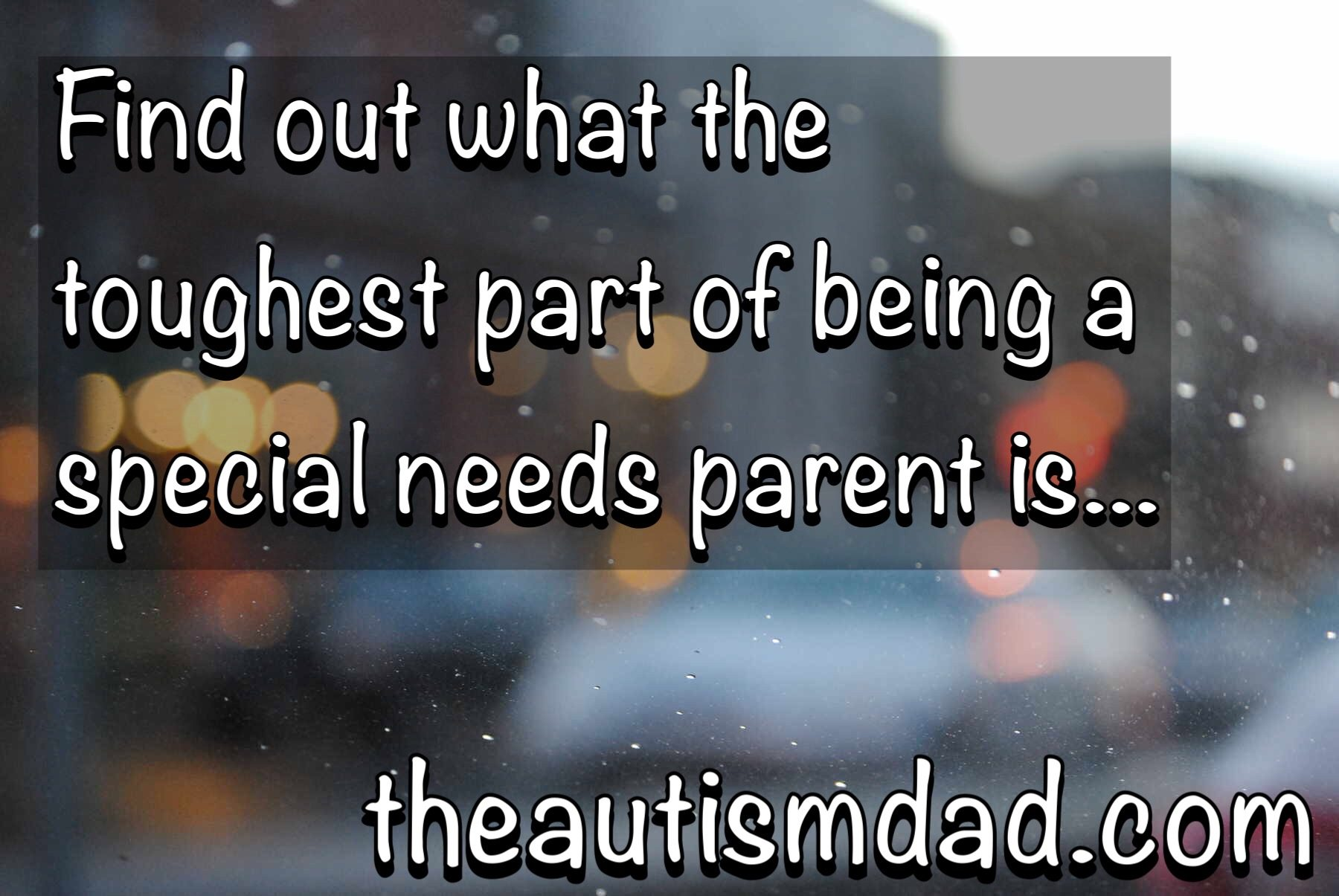 Find out what the toughest part of being a special needs parent is…