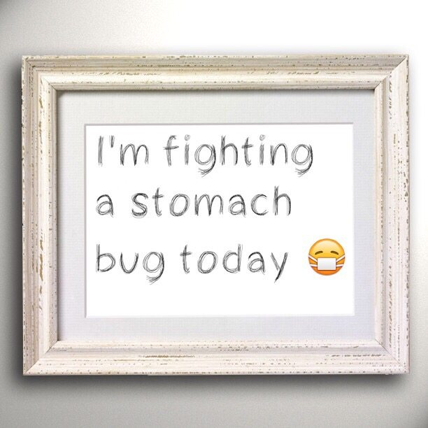 I'm fighting a stomach bug today