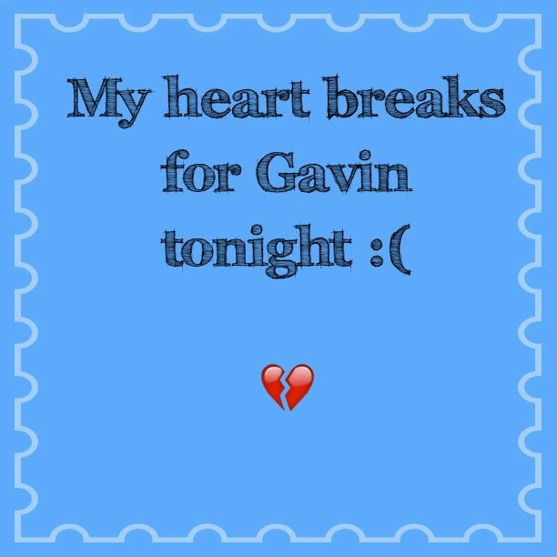 My heart breaks for Gavin tonight :(