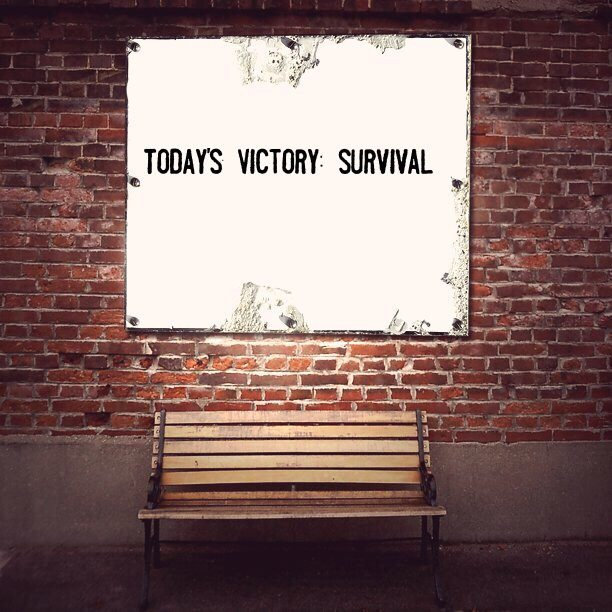 Today's Victory: Survival