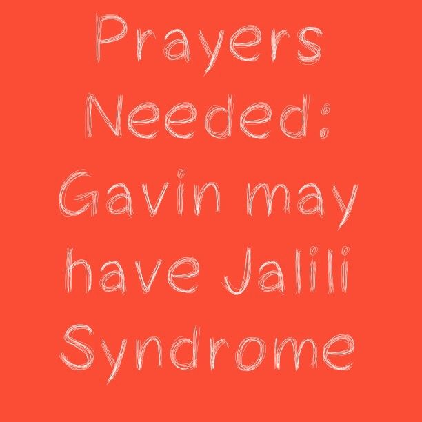 Prayers Needed: Gavin may have Jalili Syndrome