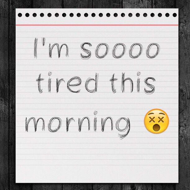 I'm soooo tired this morning