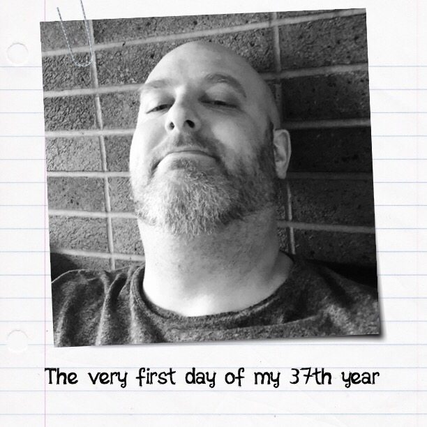 The very first day of my 37th year