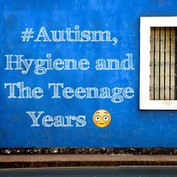 #Autism, Hygiene and The Teenage Years O_o
