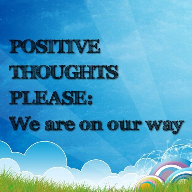 POSITIVE THOUGHTS PLEASE: We are on our way