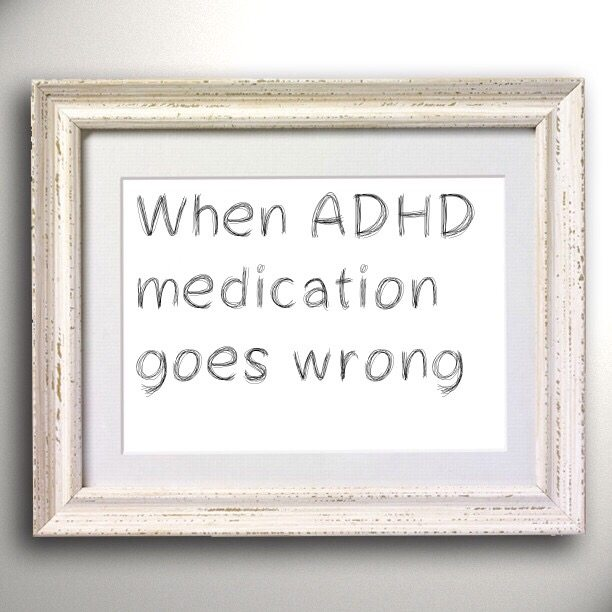 When ADHD medication goes wrong