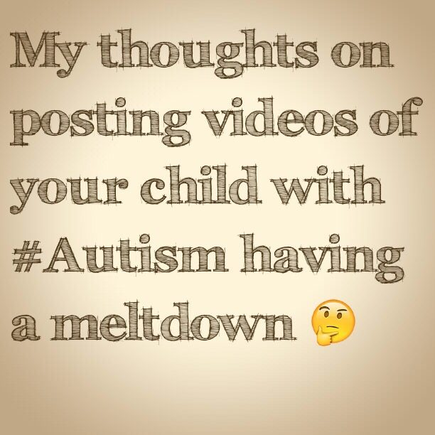 My thoughts on posting videos of your child with #Autism having a meltdown