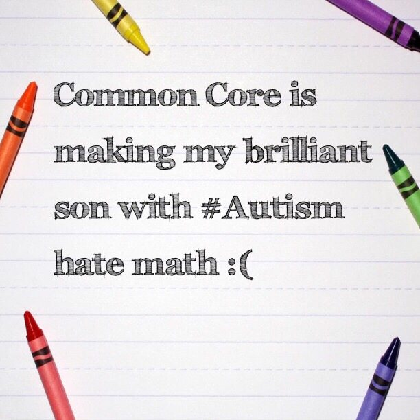 Common Core is making my brilliant son with #Autism hate math :(