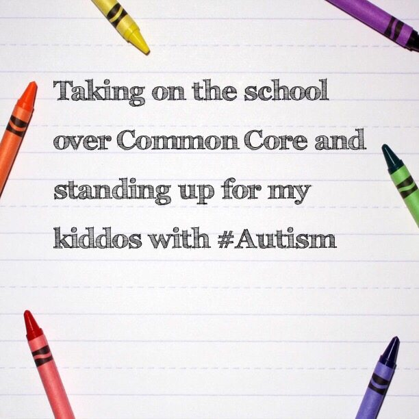 Taking on the school over Common Core and standing up for my kiddos with #Autism