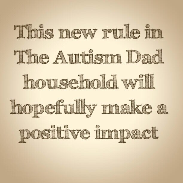 This new rule in @the_autism_dad household will hopefully make a positive impact