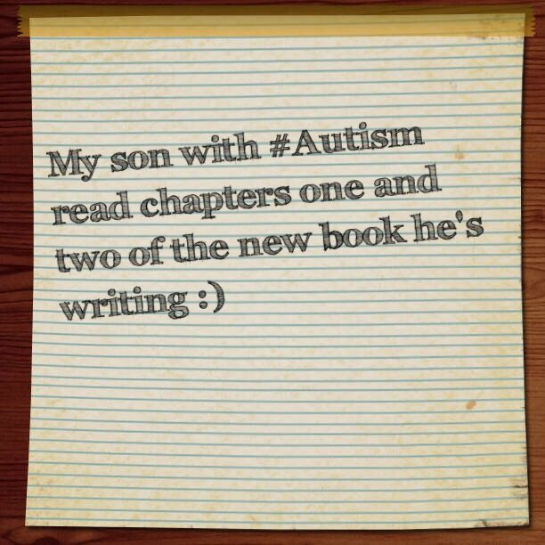 My son with #Autism read chapters one and two of the new book he's writing :)