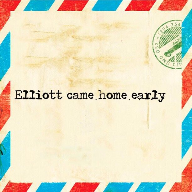 Elliott came home early
