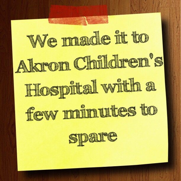 We made it to Akron Children's Hospital with a few minutes to spare