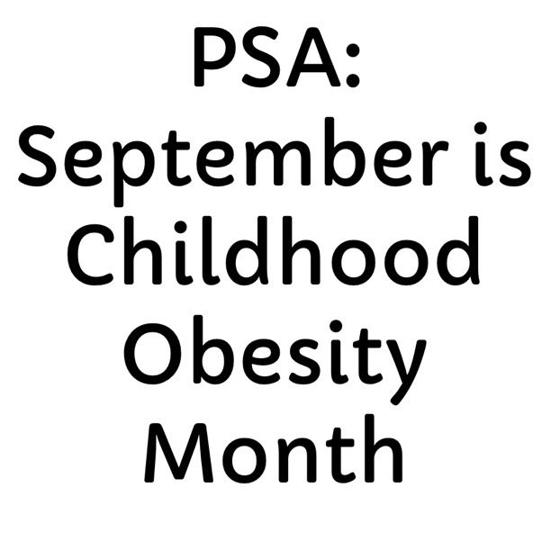 PSA: September is Childhood Obesity Month