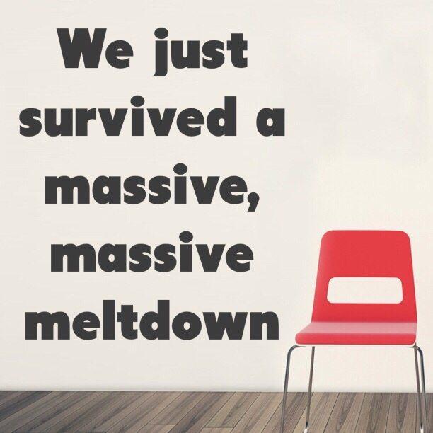We just survived a massive, massive meltdown