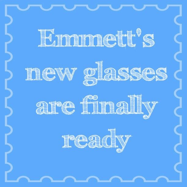 Emmett's new glasses are finally ready