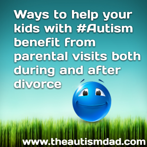 The most important thing needed for your kids with #Autism to benefit from parental visits both during and after divorce