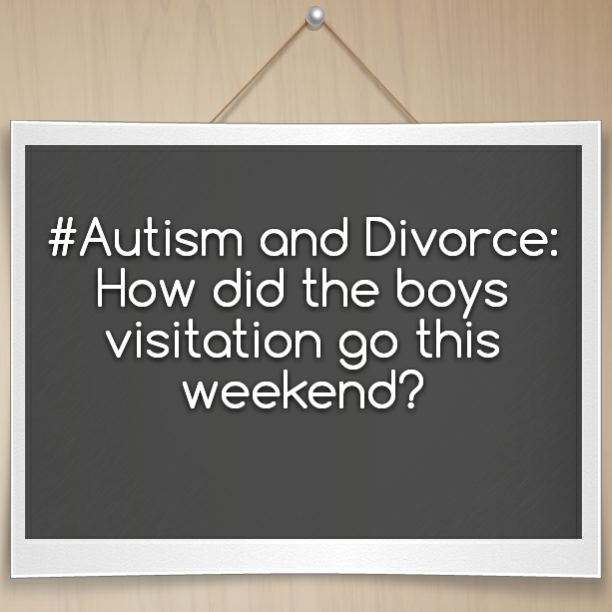 #Autism and Divorce: How did the boys visitation go this weekend?