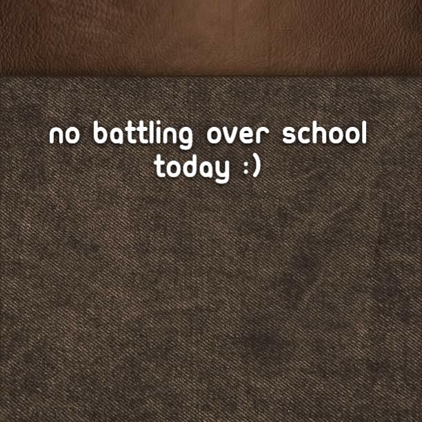 No battling over school today :)