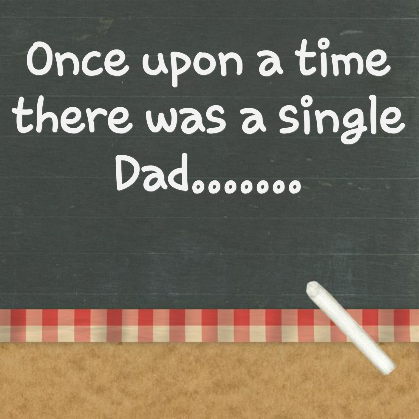 Once upon a time there was a single Dad…….