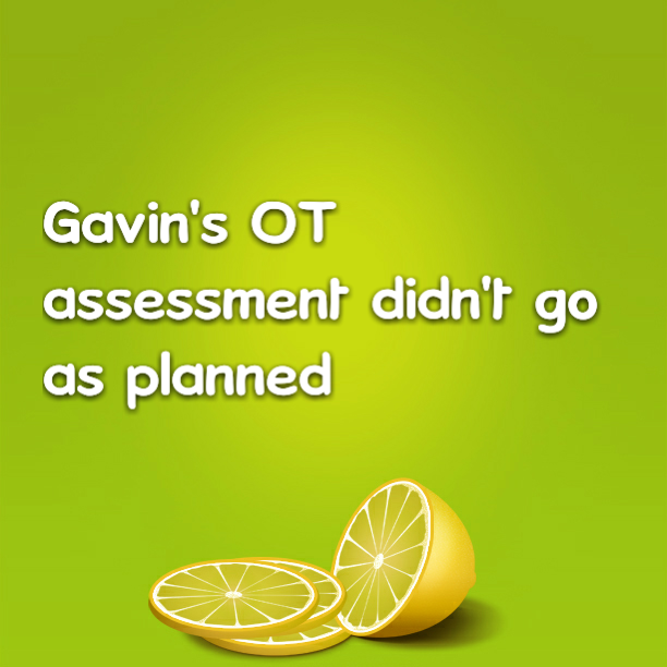 Gavin's OT assessment didn't go as planned