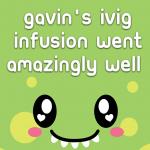 Gavin's IVIG infusion went amazingly well