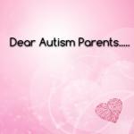 Dear #Autism Parents………….