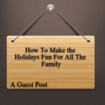 How To Make the Holidays Fun For All The Family
