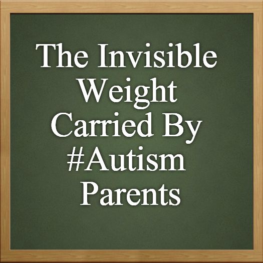 The Invisible Weight Carried By #Autism Parents