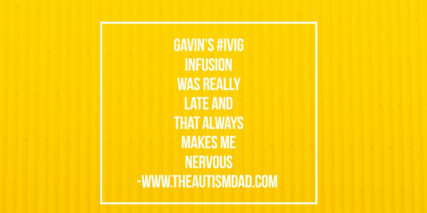 Gavin's #IVIG infusion was really late and that always makes me nervous