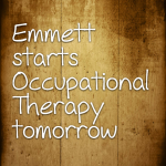 Emmett starts Occupational Therapy tomorrow