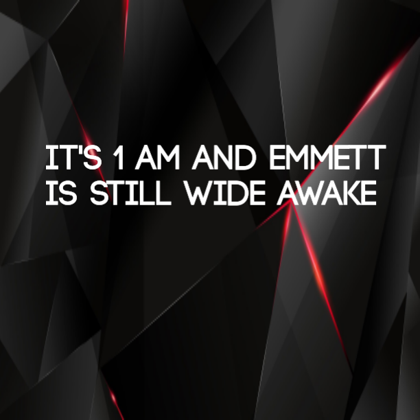 It's 1am and Emmett is still wide awake