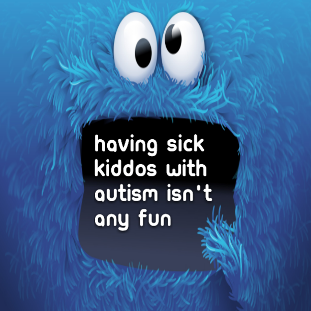 Having sick kiddos with #Autism isn't any fun