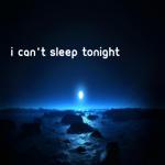 I can't sleep tonight