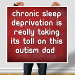 Chronic sleep deprivation is really taking its toll on this #Autism Dad