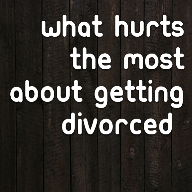 What hurts the most about getting divorced