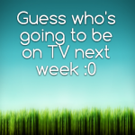 Guess who's going to be on TV next week :0