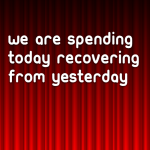 We are spending today recovering from yesterday