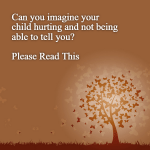 Can you imagine your child hurting and not being able to tell you?