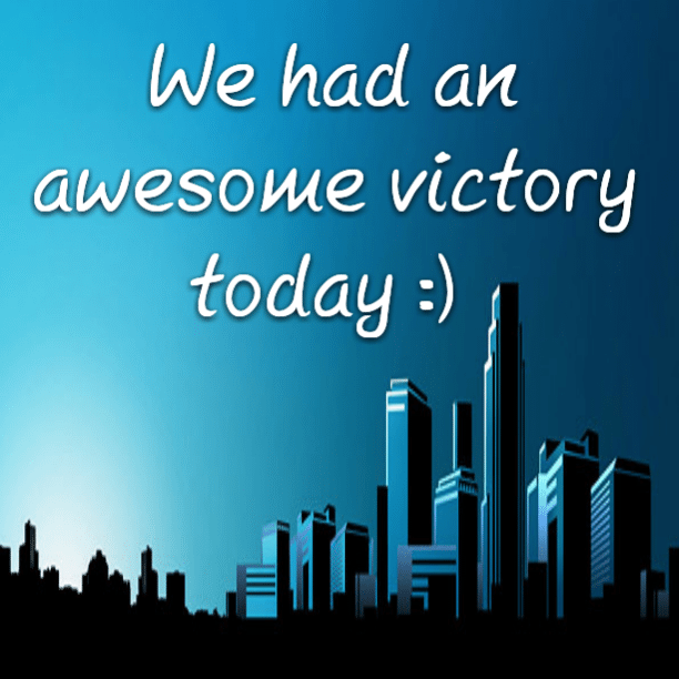 We had an awesome victory today :)