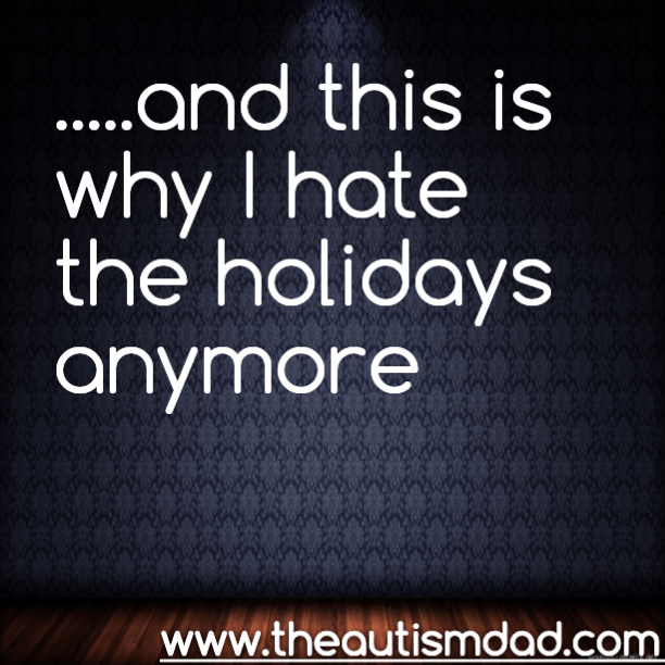 …..and this is why I hate the holidays anymore