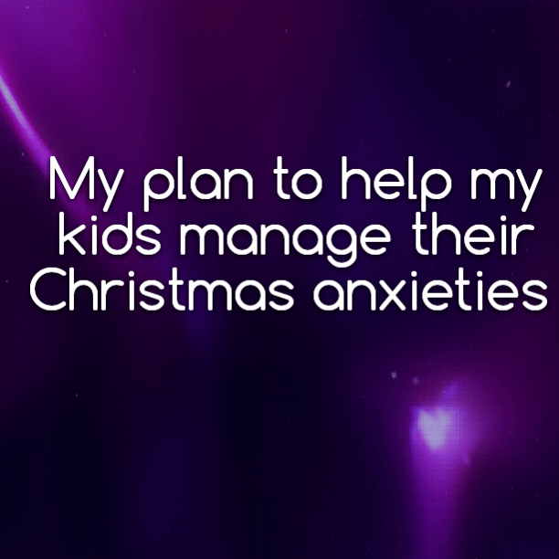 My plan to help my kids manage their Christmas anxieties