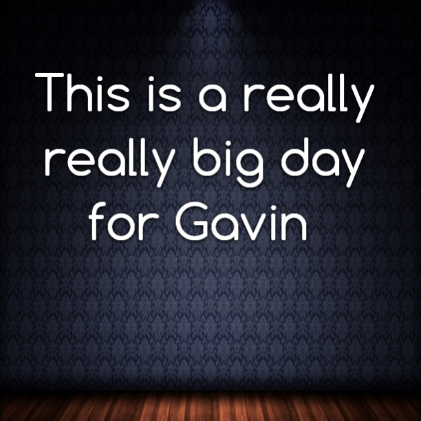 This is a really really big day for Gavin