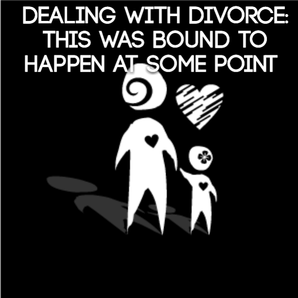 Dealing with Divorce: This was bound to happen at some point