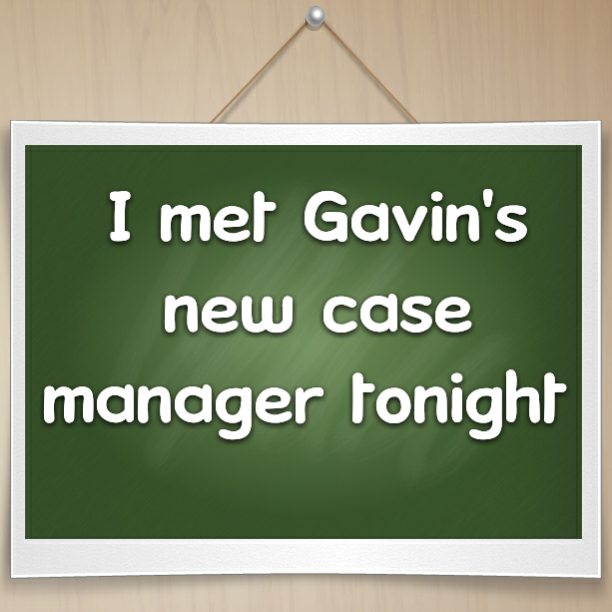 I met Gavin's new case manager tonight