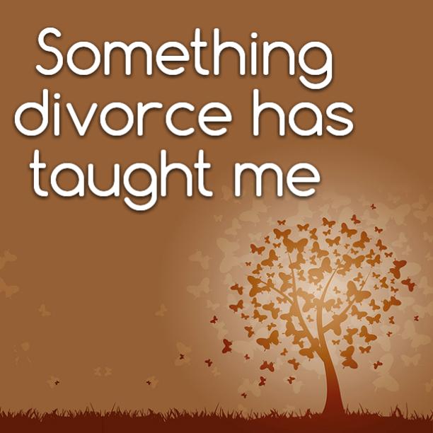 Something divorce has taught me