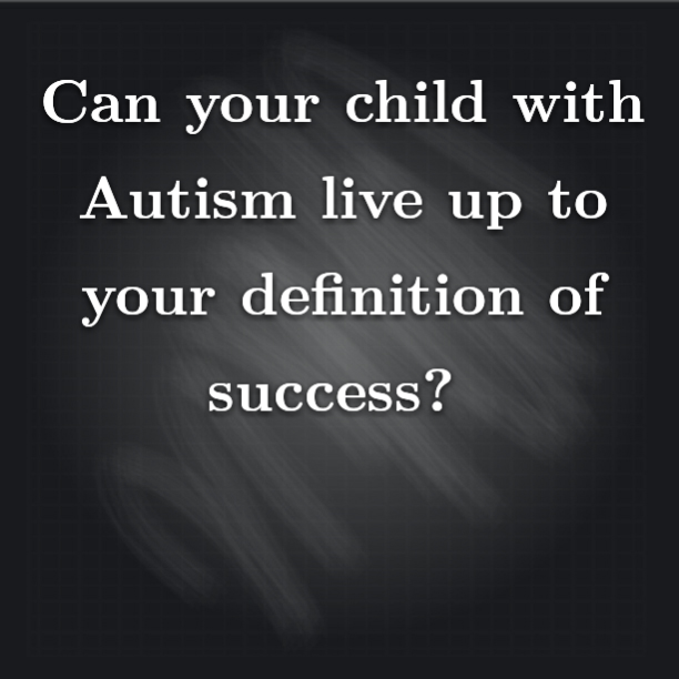 Can your child with #Autism live up to your definition of success?